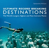 Ultimate Record Breaking Destinations | Samanatha Wilson |
