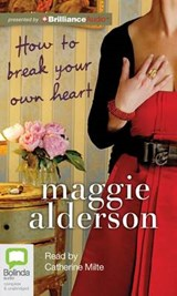 How to Break Your Own Heart | Maggie Alderson |