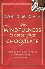 Why Mindfulness is Better Than Chocolate | David Michie |