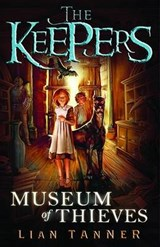 Museum of Thieves: the Keepers | Lian Tanner |