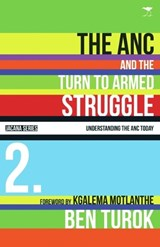 The ANC and the Turn to Armed Struggle 1950-1970 | Ben Turok |
