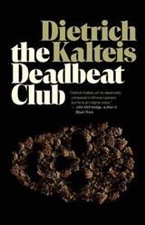 The Deadbeat Club | Dietrich Kalteis |