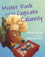 Mister Dash and the Cupcake Calamity | Monica Kulling |