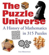 Puzzle Universe: The History of Math in 315 Puzzles   Ivan Moscovich  