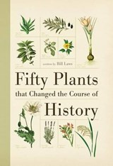 Fifty Plants That Changed the Course of History | Bill Laws |