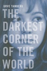 The Darkest Corner of the World | Urve Tamberg |