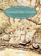 Historical Atlas of Canada | Derek Hayes |