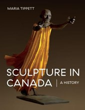 Sculpture in Canada | Maria Tippett |