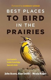 Best Places to Bird in the Prairies | John Acorn |