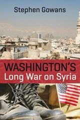 Washington's Long War on Syria | Stephen Gowans |