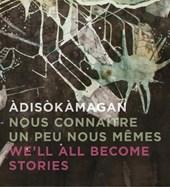 We'll All Become Stories / Adisokamagan / Nous Connaitre Un Peu Nous-Memes