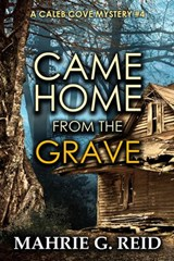 Came Home From the Grave (The Caleb Cove Mystery Series, #4) | Mahrie G. Reid |