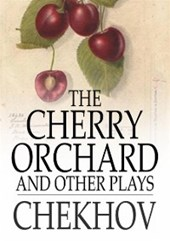 Cherry Orchard, and Other Plays