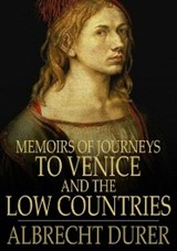 Memoirs of Journeys to Venice and the Low Countries | Albrecht Durer |