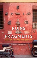 Ruins and Fragments | Robert Harbison |
