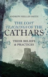 The Lost Teachings of the Cathars | Andrew Phillip Smith |