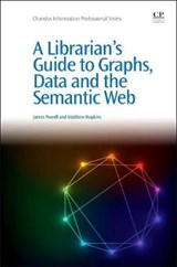 A Librarian's Guide to Graphs, Data and the Semantic Web | James Powell |
