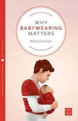 Why Babywearing Matters | Rosie Knowles |
