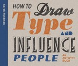 How to draw type and influence people : a activity book | Sarah Hyndman |