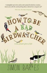 How to be a Bad Birdwatcher | Simon Barnes |