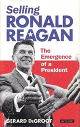 Selling Ronald Reagan | Gerard de Groot |