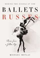 Behind the Scenes at the Ballets Russes | Michael Meylac |