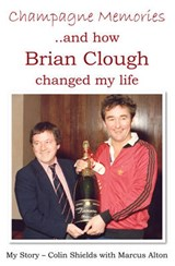Champagne Memories: How Brian Clough Changed My Life | Colin Shields |