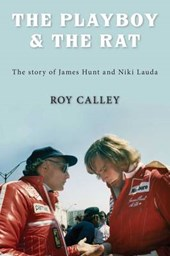 Playboy and the Rat - the Life Stories of James Hunt and Nik | Roy Calley |