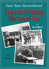 Four Years Remembered  -  Leicester in the Great War | Ben Beazley Beazley |