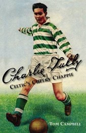 Charlie Tully Celtic's Cheeky Chappie | Tom Campbell |
