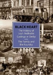 Blackheart: The History of Leys Malleable Castings in Derby. | Bob Read |