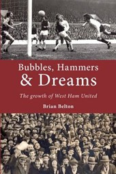 Bubbles, Hammers and Dreams - the Growth of West Ham United