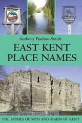 East Kent Place Names - the Homes of Men and Maids of Kent | Anthony Poulton-Smith |