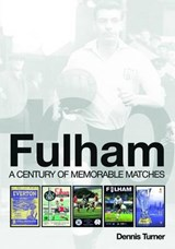 Fulham: A Century of Memorable Matches | Dennis Turner |