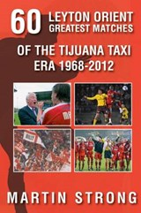 Sixty Great Leyton Orient Games from the Tijuana Taxi Era | Martin Strong |