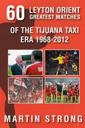 Sixty Great Leyton Orient Games from the Tijuana Taxi Era