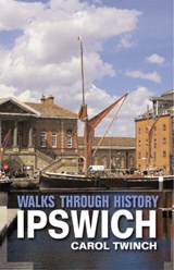 Walks Through History: Ipswich | Carol Twinch |
