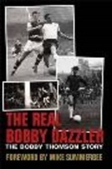 Real Bobby Dazzler: The Bobby Thomson Story | Simon Goodyear |
