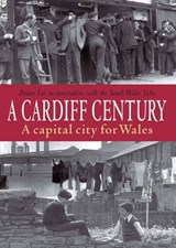 Cardiff Century: A Capital City for Wales | Brian Lee |