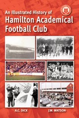 Illustrated History of Hamilton Academicals | Jim Watson |