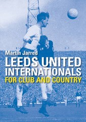 Leeds United Internationals - For Club and Country