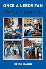 Once a Leeds Fan, Always a Leeds Fan | Heidi Haigh |