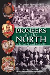 Pioneers of the North - The Birth of Newcastle United FC | Paul Joannou |