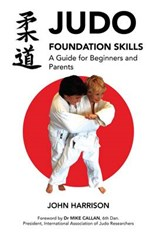 Judo Foundation Skills, a Guide for Beginners and Parents | John Harrison |