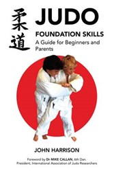 Judo Foundation Skills, a Guide for Beginners and Parents