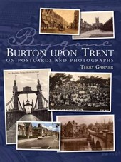 Bygone Burton Upon Trent: On Postcards and Photographs