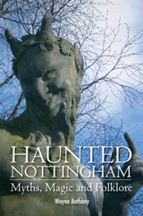 Haunted Nottingham: Myths, Magic & Folklore | John Wilson |