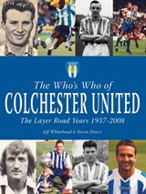 Who's Who of Colchester United - The Layer Road Years | Jeff Whitehead |