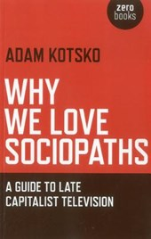 Why We Love Sociopaths | Adam Kotsko |