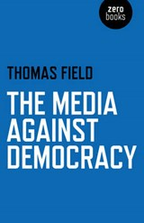 The Media Against Democracy | Thomas Field |